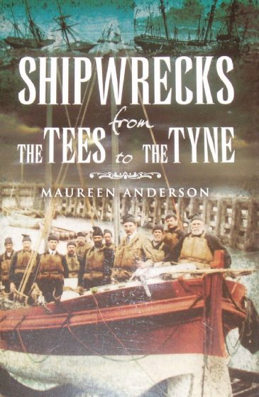 Shipwrecks from the Tees to the Tyne, by Maureen Anderson